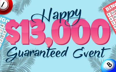 Happy $13,000 Guaranteed Event
